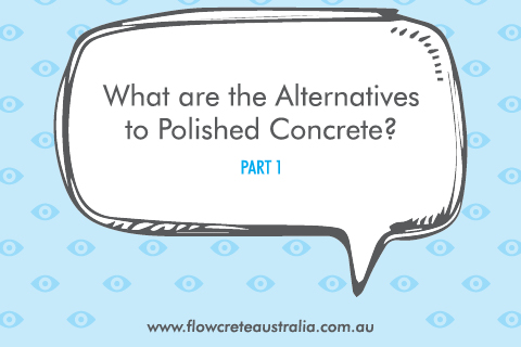 What Are the Alternatives to Polished Concrete? (Pt 1)